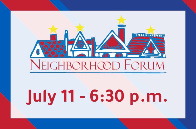 Neighborhood Forum July 11 6:30 p.m.